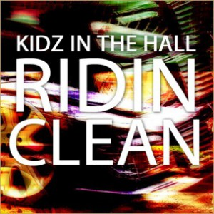 Kidz In The Hall - Ridin' Clean