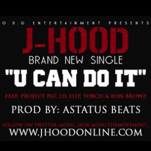 J-Hood f. Project Pat, Lil Flip, Torch & Ron Browz - U Can Do It