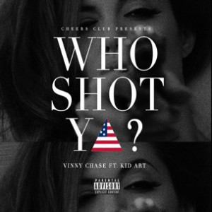 Vinny Chase f. Kid Art - Who Shot Ya