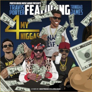 Travis Porter f. Trinidad James - 4 My N*ggas