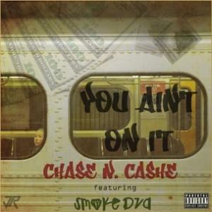 Chase N. Cashe f. Smoke DZA - You Ain't On It