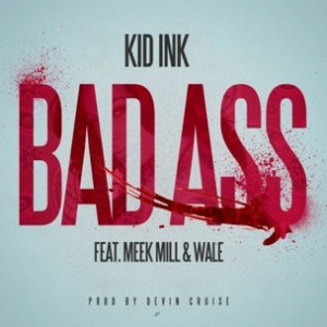Kid Ink f. Wale & Meek Mill - Bad Ass