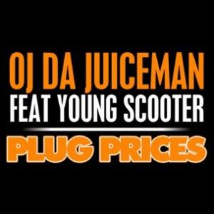 OJ Da Juiceman f. Young Scooter - Plug Prices