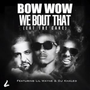 Bow Wow f. Lil Wayne & DJ Khaled - We Bout That (Eat The Cake)