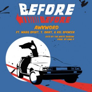 AWKWORD f. MarQ Spekt, T.Shirt & Kel Spencer - Before Before