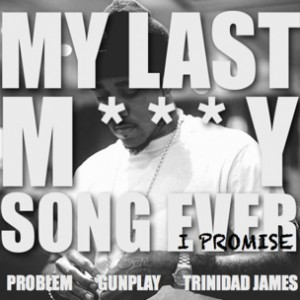 Problem f. Gunplay & Trinidad James - My Last Molly Song Ever, I Promise