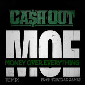 Cash Out f. Trinidad James - M.O.E. Remix