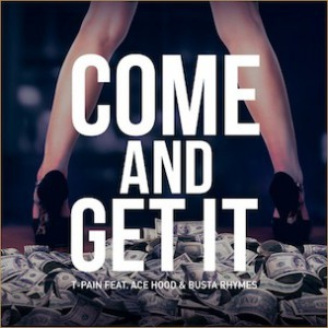 T-Pain f. Ace Hood & Busta Rhymes - Come And Get It
