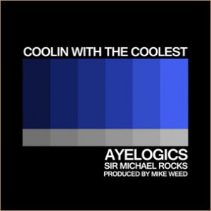 AyeLogics f. Sir Michael Rocks - Coolin' With The Coolest