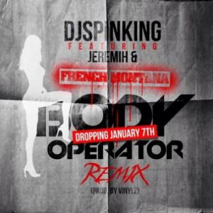 DJ Spinking f. French Montana & Jeremih - Body Operator Remix