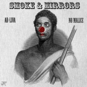 Ab-Liva & No Malice - Smoke & Mirrors