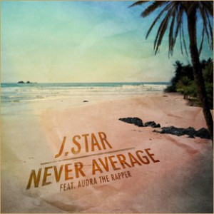 J. Star f. Audra The Rapper - Never Average