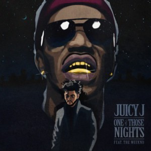 Juicy J f. The Weeknd - One Of Those Nights