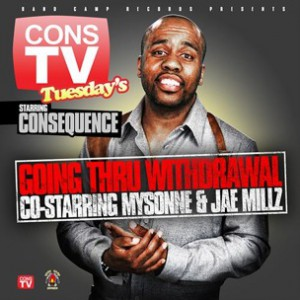 Consequence f. Jae Millz & Mysonne - Going Thru Withdrawal