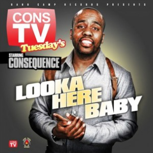 Consequence - Looka Here Baby