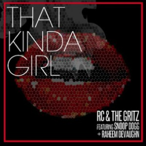 RC & The Gritz f. Snoop Dogg & Raheem DeVaughn - That Kinda Girl
