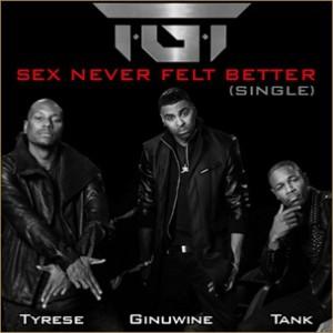 TGT (Tyrese, Ginuwine & Tank) - Sex Never Felt Better
