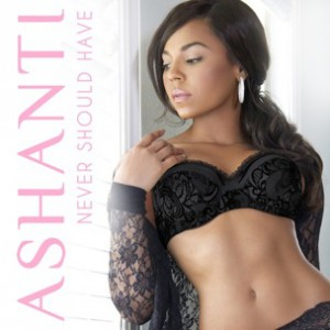 Ashanti - Never Should Have