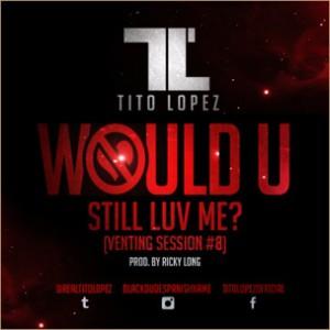 Tito Lopez - Would U Still Love Me?