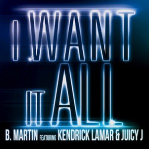B. Martin f. Juicy J & Kendrick Lamar - I Want It All