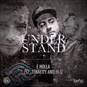 "DJ E Holla f. Hi-Q, J57 & Tenacity - ""Understand"""