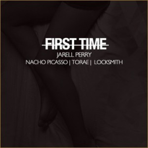 Jarell Perry f. Nacho Picasso, Torae & Locksmith - First Time