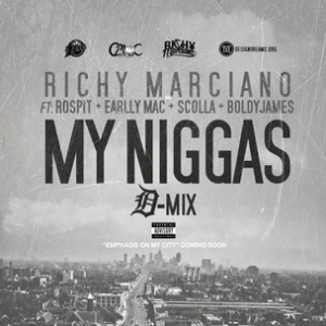 Richy Marciano f. Ro Spit, Earlly Mac, Scolla, & Boldy James - My Niggas D-mix