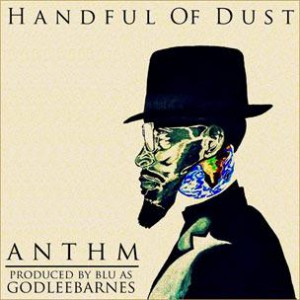 ANTHM & Blu (as GODleeBarnes) - Handful Of Dust