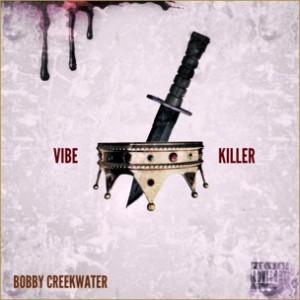 Bobby Creekwater - Vibe Killer