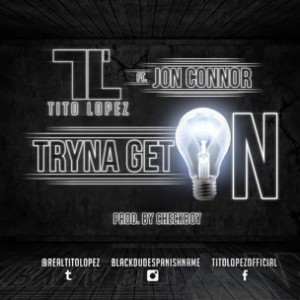 Tito Lopez f. Jon Connor - Tryna Get On