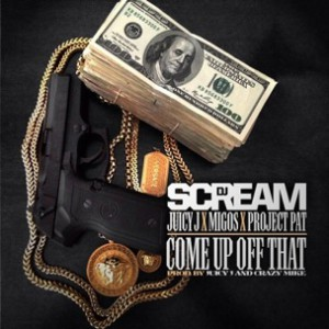 DJ Scream f. Juicy J, Project Pat & Migos - Come Up Off That