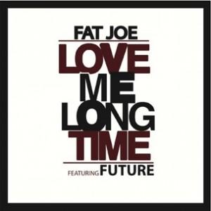 Fat Joe f. Future - Love Me Long Time