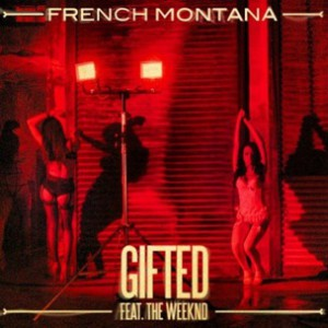French Montana f. The Weeknd - Gifted