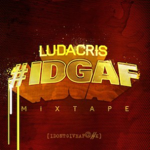 "Ludacris ""#IDGAF"" Download & Mixtape Stream"