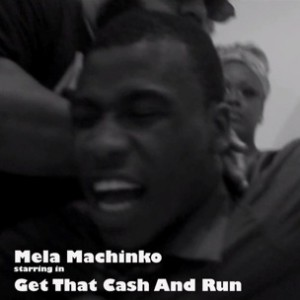 Mela Machinko - Get That Cash And Run