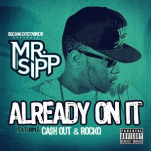 Mr. Sipp f. Rocko & Cash Out - Already On It