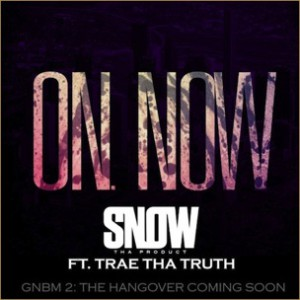 Snow Tha Product f. Trae Tha Truth - On Now