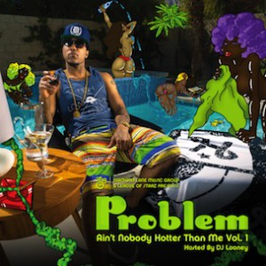 "Problem ""Ain't Nobody Hotter Than Me Vol. 1"" Download & Mixtape Stream"