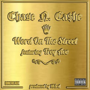 Chase N. Cashe f. Troy Ave - Word On The Street