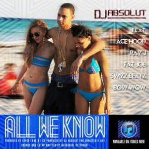 DJ Absolut f. Ace Hood, Ray J, Swizz Beatz, Fat Joe & Bow Wow - All We Know