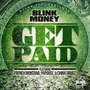 Blink Money f. French Montana, Papoose & Chinx Drugz - Get Paid
