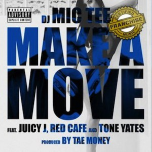 Mic Tee f. Juicy J, Red Cafe & Tone Yates - Make A Move