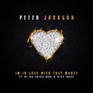 Peter Jackson f. OJ Da Juiceman & RiFF RAFF - I'm In Love With That Money