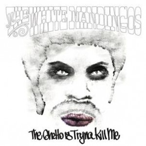 "The White Mandingos ""The Ghetto Is Tryna Kill Me"" Cover Art, Tracklist & Album Stream"