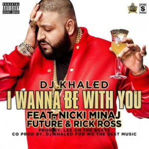 DJ Khaled f. Future, Nicki MInaj & Rick Ross - I Wanna Be With You