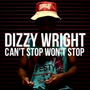 """Dizzy Wright - """"Can't Stop Won't Stop"""""""
