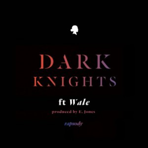 Rapsody f. Wale - Dark Knights