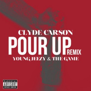 Clyde Carson f. Young Jeezy & Game - Pour Up Remix