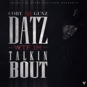 "Cory Gunz ""Datz WTF I'm Talkin Bout"" Cover Art, Tracklist, Download & Mixtape Stream"