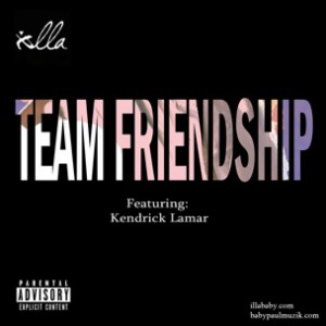 iLLa f. Kendrick Lamar - Team Friendship